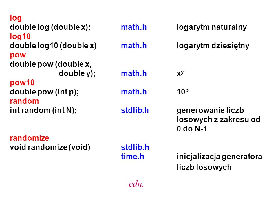 cdn. log double log (double x); math.h logarytm naturalny log10