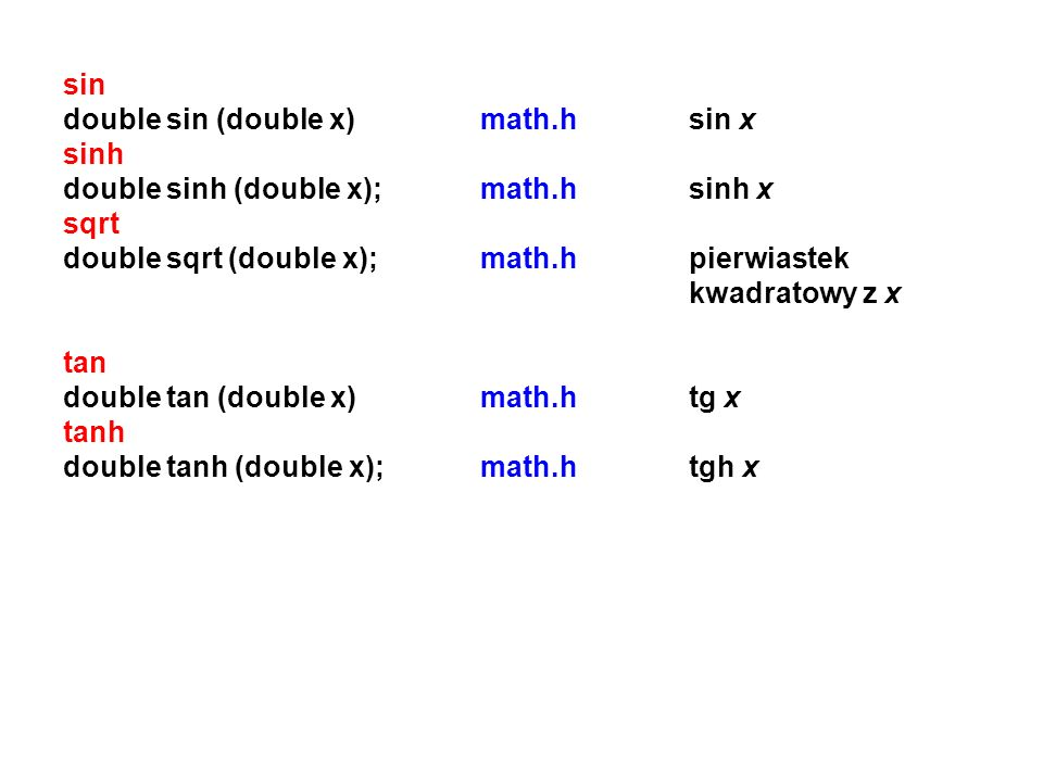 sin double sin (double x) math.h sin x. sinh. double sinh (double x); math.h sinh x. sqrt.