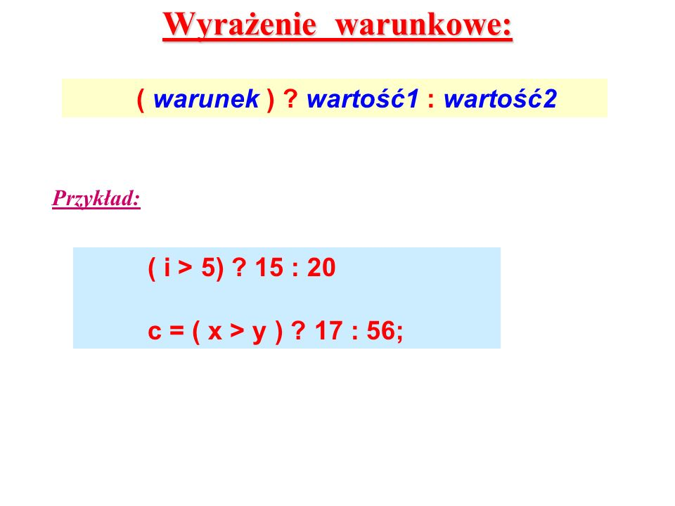 Wyrażenie warunkowe: ( warunek ) wartość1 : wartość2