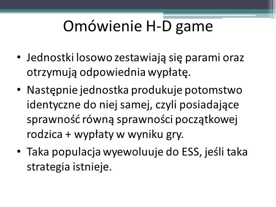 Omówienie H-D game Jednostki losowo zestawiają się parami oraz otrzymują odpowiednia wypłatę.