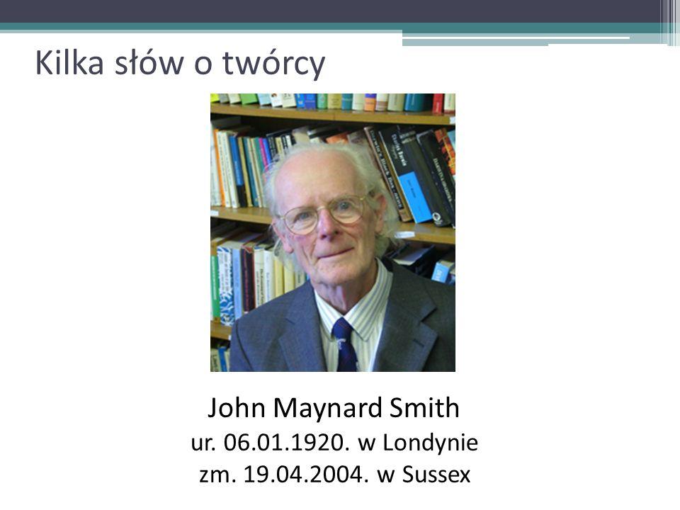 Kilka słów o twórcy John Maynard Smith ur. 06.01.1920. w Londynie