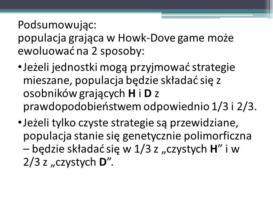 Podsumowując: populacja grająca w Howk-Dove game może ewoluować na 2 sposoby: