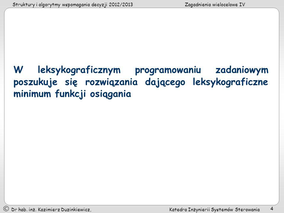 W leksykograficznym programowaniu zadaniowym poszukuje się rozwiązania dającego leksykograficzne minimum funkcji osiągania