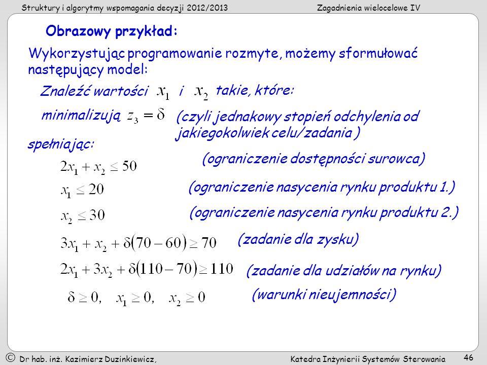 Obrazowy przykład: Wykorzystując programowanie rozmyte, możemy sformułować następujący model: Znaleźć wartości.