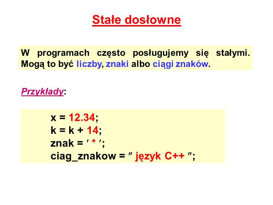 Stałe dosłowne x = 12.34; k = k + 14; znak =  * ;