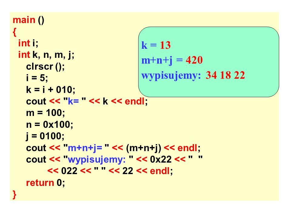 k = 13 m+n+j = 420 wypisujemy: 34 18 22 main () { int i;