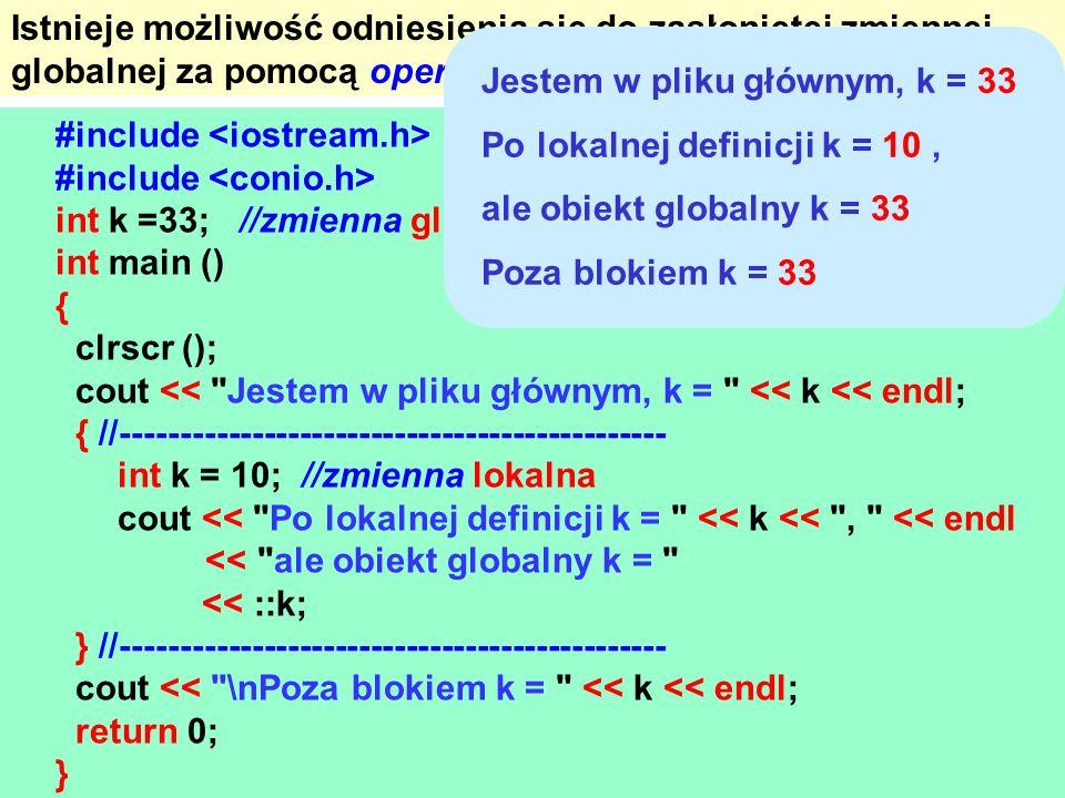 Istnieje możliwość odniesienia się do zasłoniętej zmiennej globalnej za pomocą operatora zakresu :: (dwa dwukropki).