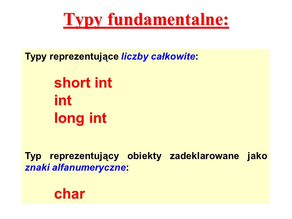 Typy fundamentalne: short int int long int char
