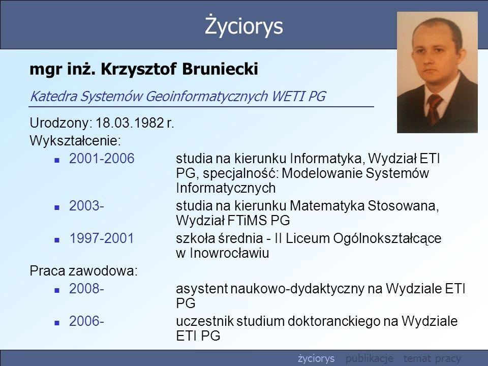 Życiorys mgr inż. Krzysztof Bruniecki Katedra Systemów Geoinformatycznych WETI PG. Urodzony: 18.03.1982 r.