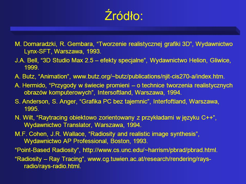Źródło: M. Domaradzki, R. Gembara, Tworzenie realistycznej grafiki 3D , Wydawnictwo Lynx-SFT, Warszawa, 1993.
