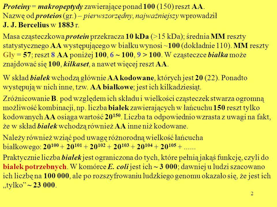 Proteiny = makropeptydy zawierające ponad 100 (150) reszt AA.