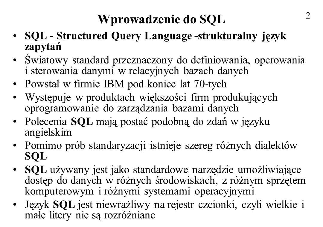 2 Wprowadzenie do SQL. SQL - Structured Query Language -strukturalny język zapytań.