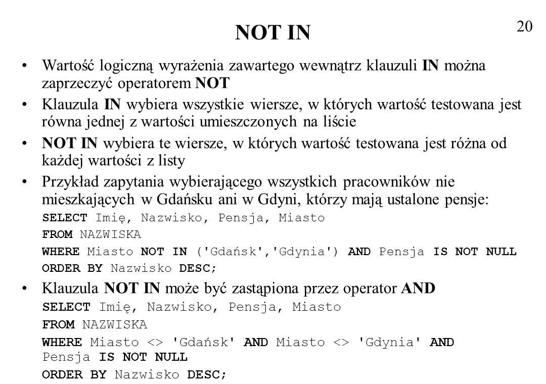 20 NOT IN. Wartość logiczną wyrażenia zawartego wewnątrz klauzuli IN można zaprzeczyć operatorem NOT.
