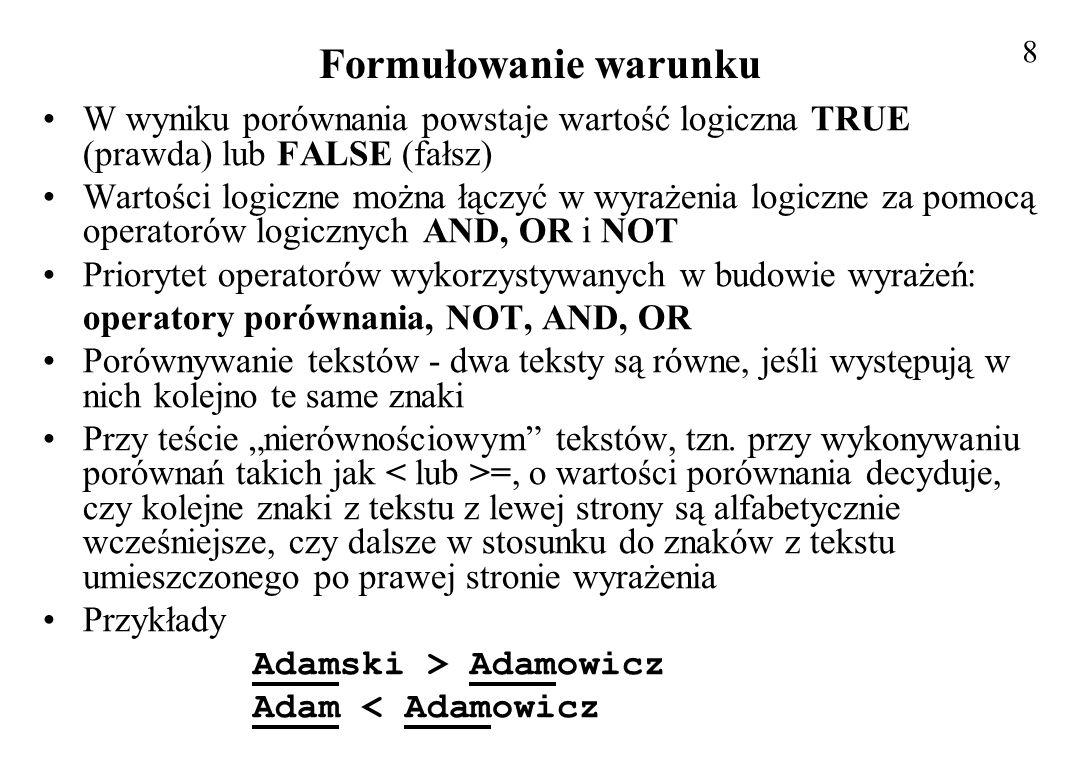 8 Formułowanie warunku. W wyniku porównania powstaje wartość logiczna TRUE (prawda) lub FALSE (fałsz)