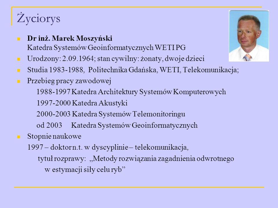 Życiorys Dr inż. Marek Moszyński Katedra Systemów Geoinformatycznych WETI PG. Urodzony: 2.09.1964; stan cywilny: żonaty, dwoje dzieci.