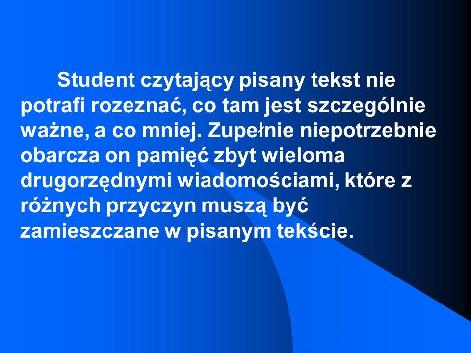 Student czytający pisany tekst nie potrafi rozeznać, co tam jest szczególnie ważne, a co mniej.