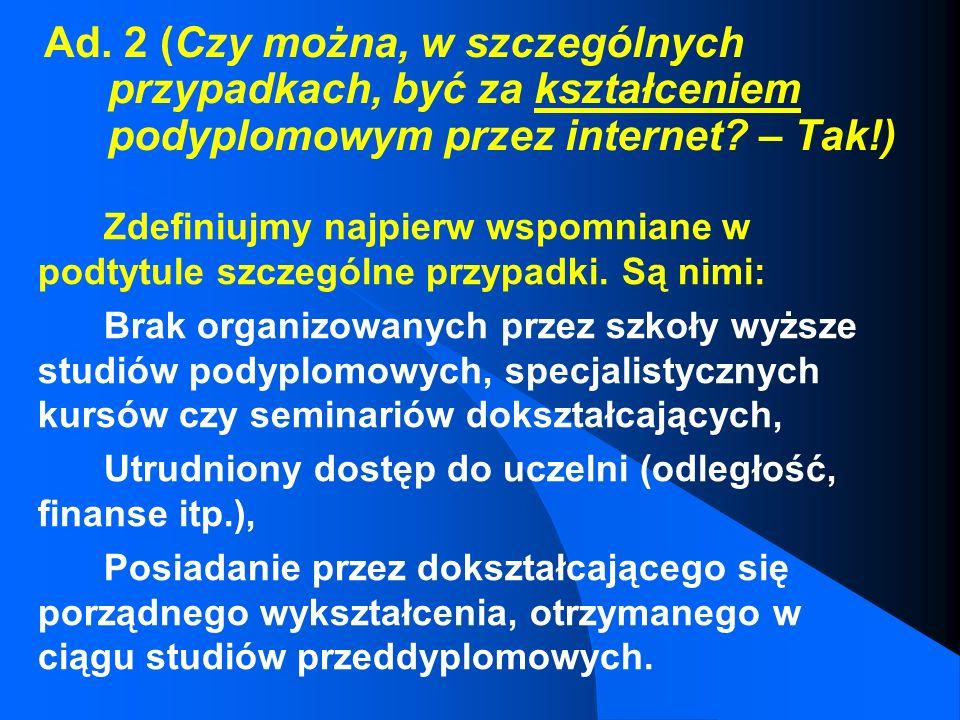 Ad. 2 (Czy można, w szczególnych przypadkach, być za kształceniem podyplomowym przez internet – Tak!)