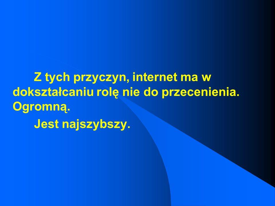 Z tych przyczyn, internet ma w dokształcaniu rolę nie do przecenienia