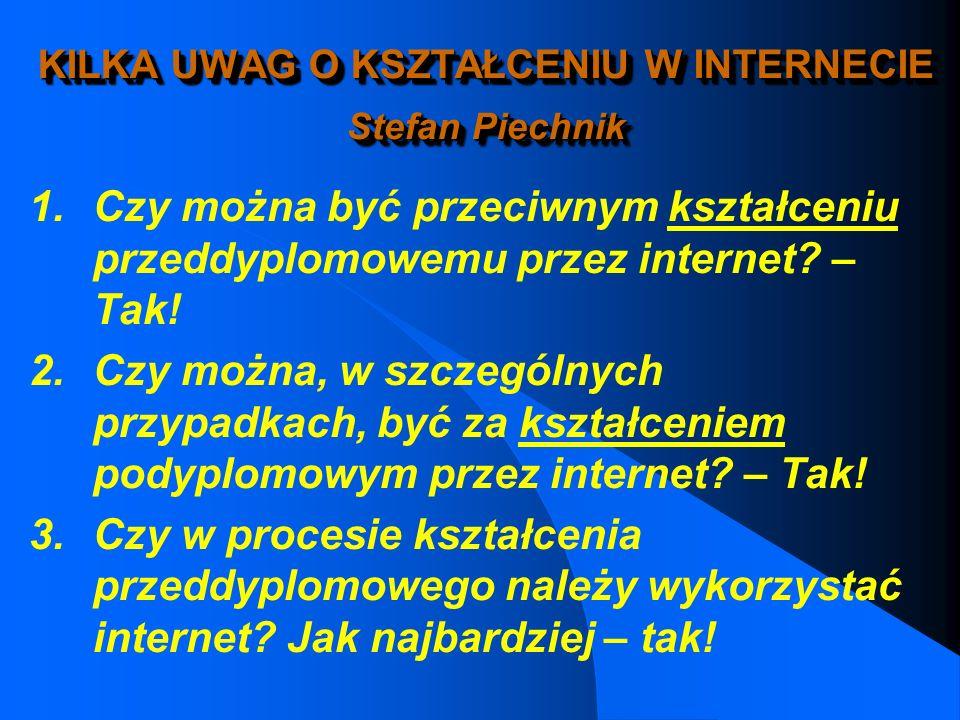 KILKA UWAG O KSZTAŁCENIU W INTERNECIE Stefan Piechnik