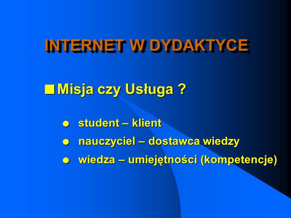 INTERNET W DYDAKTYCE Misja czy Usługa student – klient