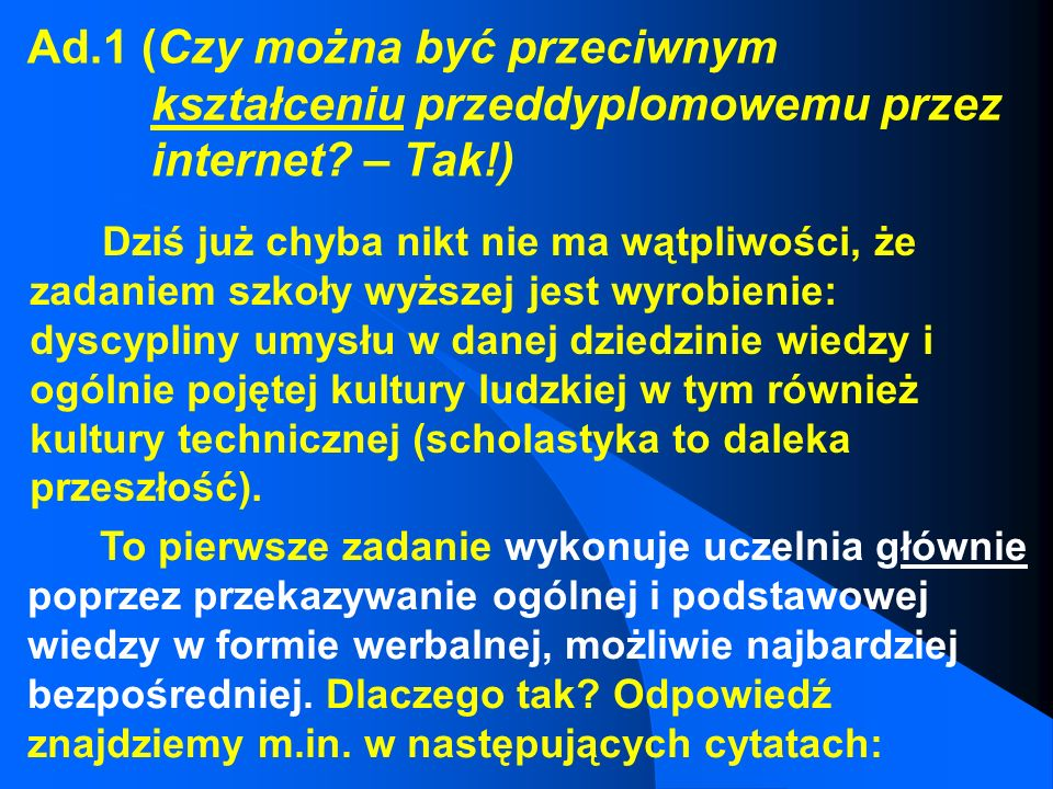 Ad.1 (Czy można być przeciwnym kształceniu przeddyplomowemu przez internet – Tak!)