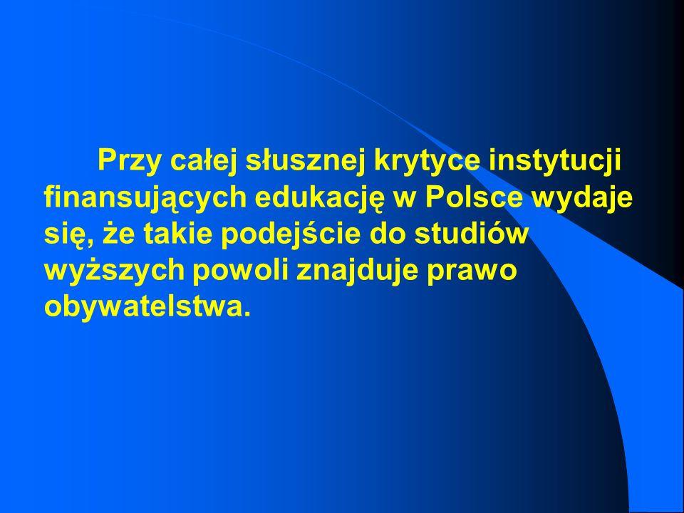 Przy całej słusznej krytyce instytucji finansujących edukację w Polsce wydaje się, że takie podejście do studiów wyższych powoli znajduje prawo obywatelstwa.