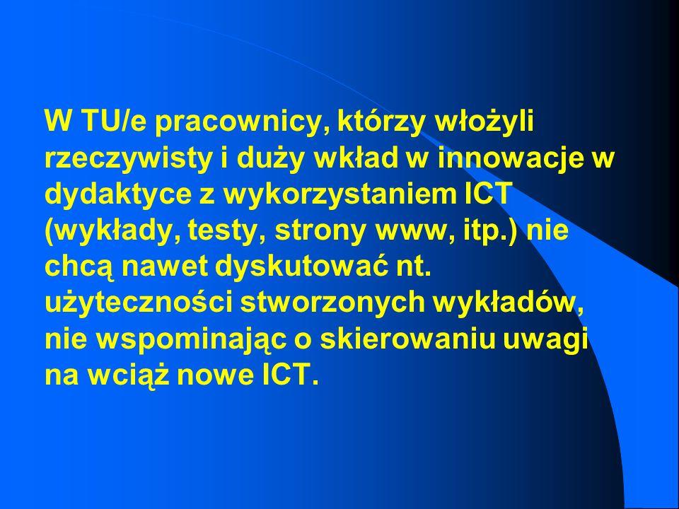 W TU/e pracownicy, którzy włożyli rzeczywisty i duży wkład w innowacje w dydaktyce z wykorzystaniem ICT (wykłady, testy, strony www, itp.) nie chcą nawet dyskutować nt.