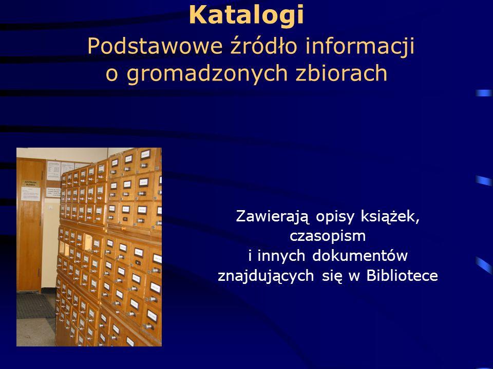 Katalogi Podstawowe źródło informacji o gromadzonych zbiorach