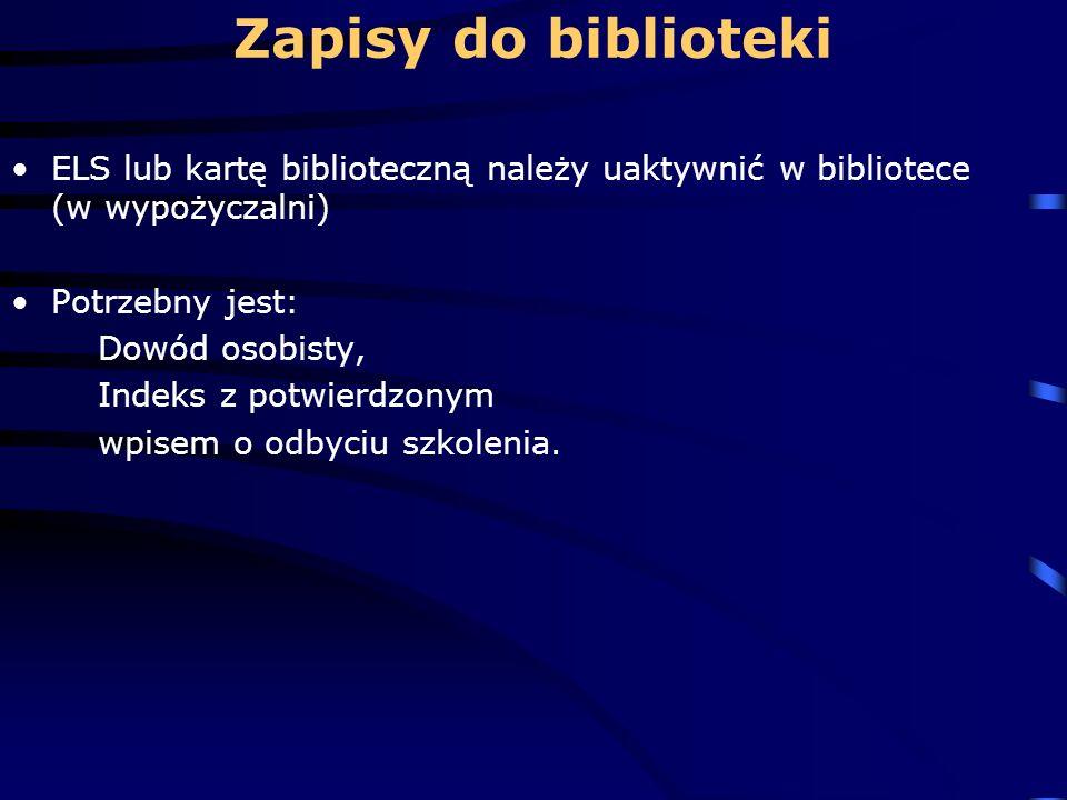 Zapisy do biblioteki ELS lub kartę biblioteczną należy uaktywnić w bibliotece (w wypożyczalni) Potrzebny jest: