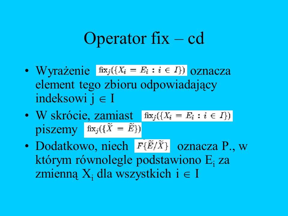 Operator fix – cd Wyrażenie oznacza element tego zbioru odpowiadający indeksowi j  I.