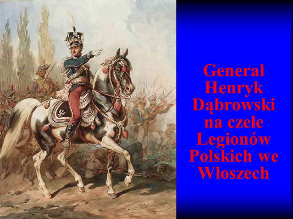 Generał Henryk Dąbrowski na czele Legionów Polskich we Włoszech