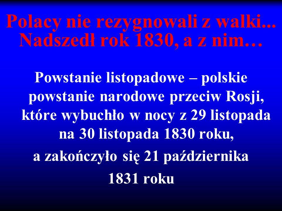 Polacy nie rezygnowali z walki... Nadszedł rok 1830, a z nim…