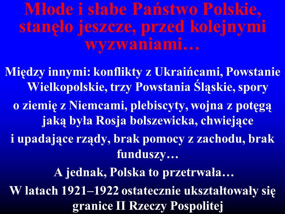 Młode i słabe Państwo Polskie, stanęło jeszcze, przed kolejnymi wyzwaniami…