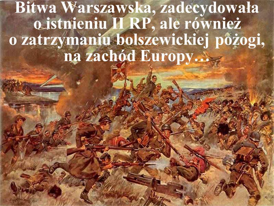 Bitwa Warszawska, zadecydowała o istnieniu II RP, ale również o zatrzymaniu bolszewickiej pożogi, na zachód Europy…