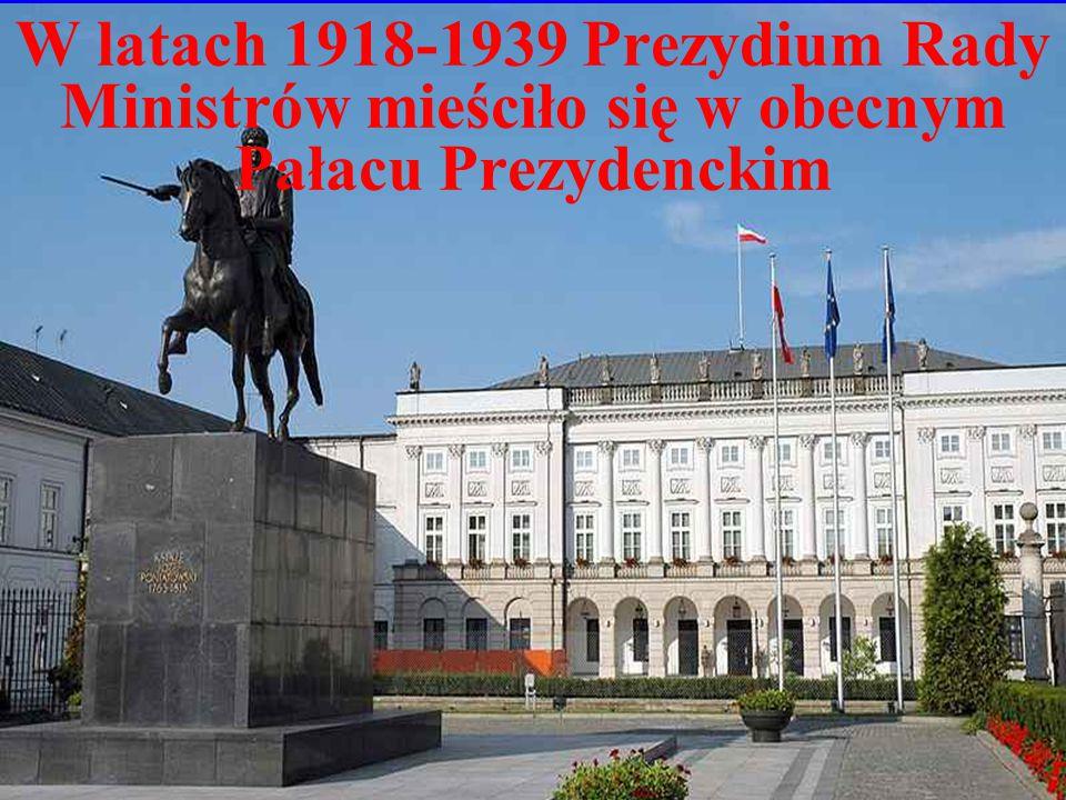 W latach 1918-1939 Prezydium Rady Ministrów mieściło się w obecnym Pałacu Prezydenckim