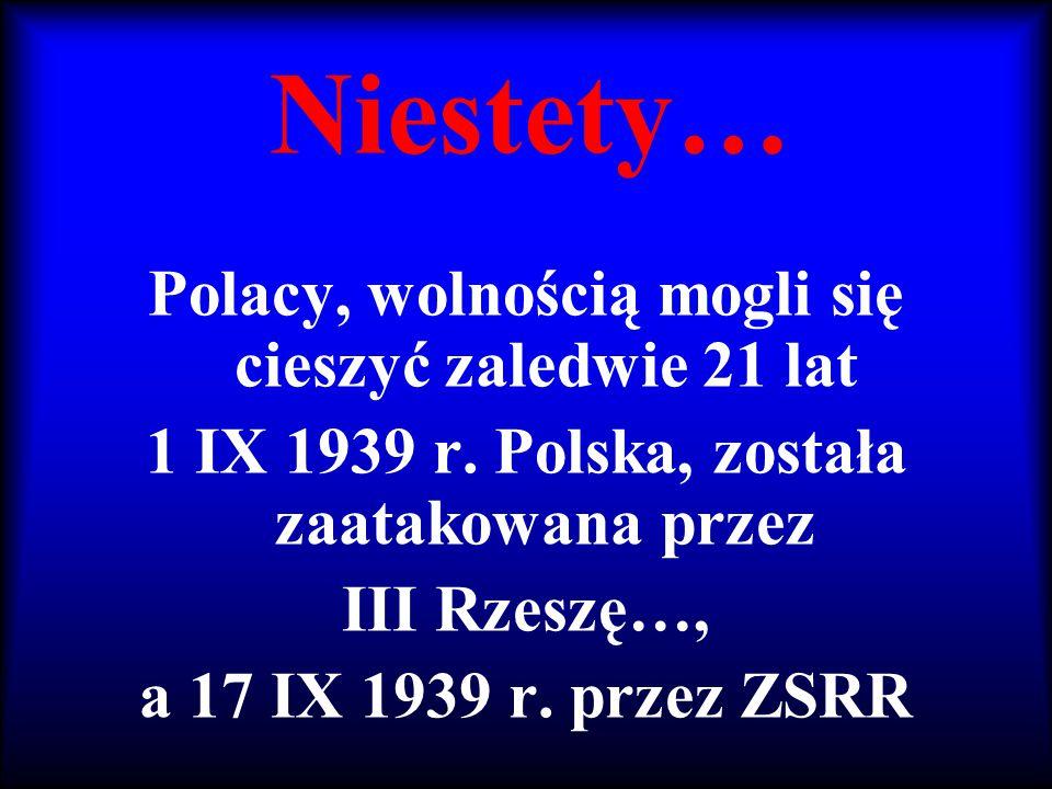 Niestety… Polacy, wolnością mogli się cieszyć zaledwie 21 lat