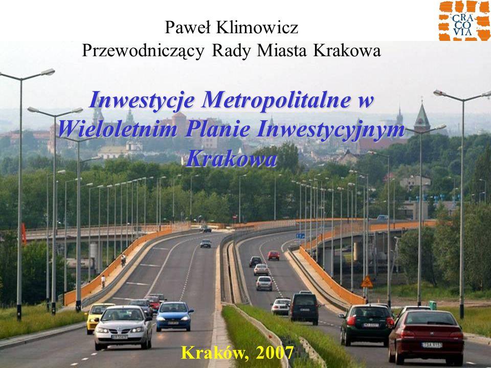 Paweł Klimowicz Przewodniczący Rady Miasta Krakowa Inwestycje Metropolitalne w Wieloletnim Planie Inwestycyjnym Krakowa