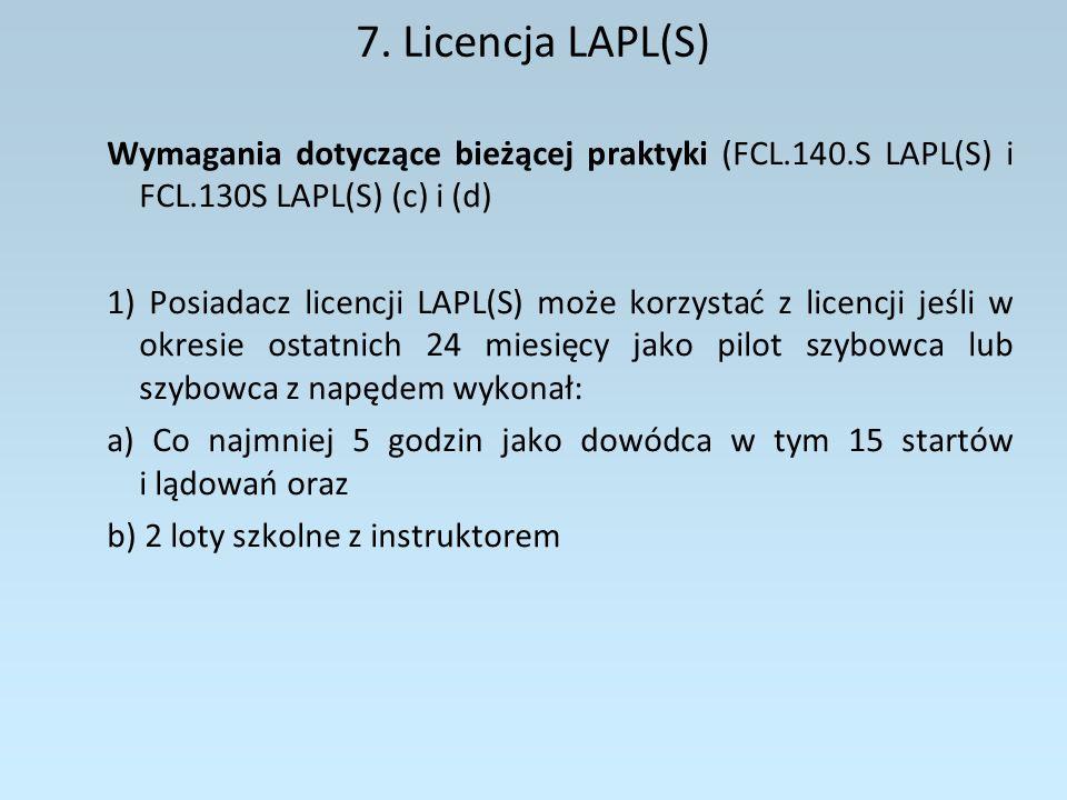 7. Licencja LAPL(S) Wymagania dotyczące bieżącej praktyki (FCL.140.S LAPL(S) i FCL.130S LAPL(S) (c) i (d)