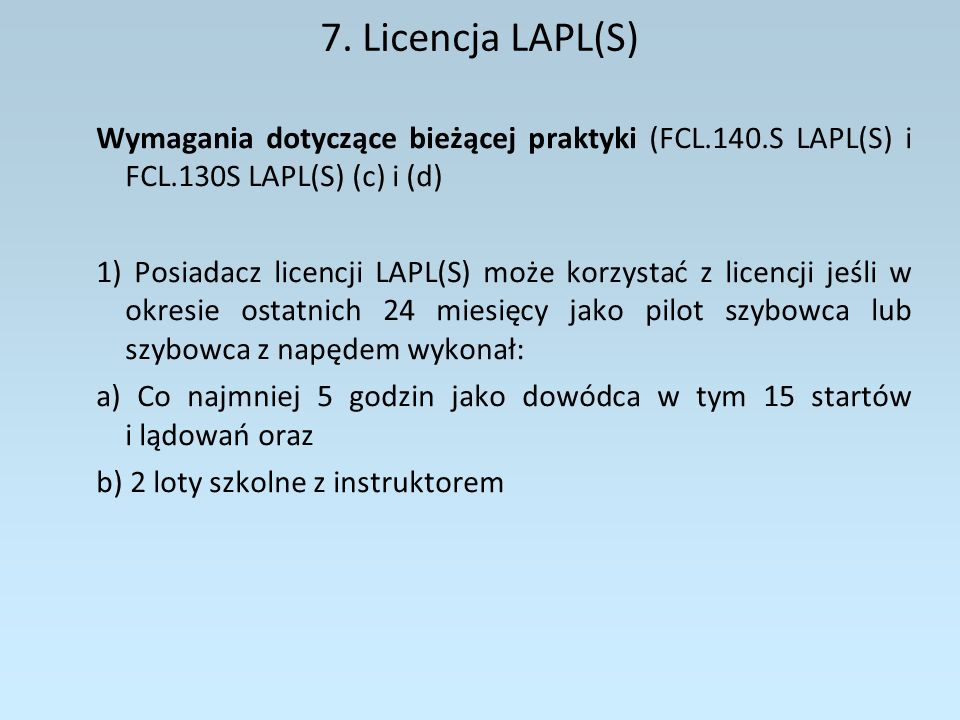 7. Licencja LAPL(S)Wymagania dotyczące bieżącej praktyki (FCL.140.S LAPL(S) i FCL.130S LAPL(S) (c) i (d)
