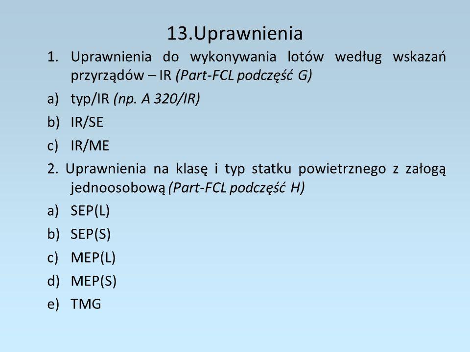 13.UprawnieniaUprawnienia do wykonywania lotów według wskazań przyrządów – IR (Part-FCL podczęść G)