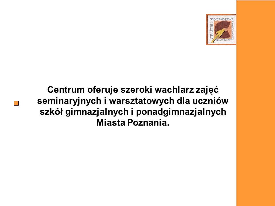 Centrum oferuje szeroki wachlarz zajęć seminaryjnych i warsztatowych dla uczniów szkół gimnazjalnych i ponadgimnazjalnych Miasta Poznania.