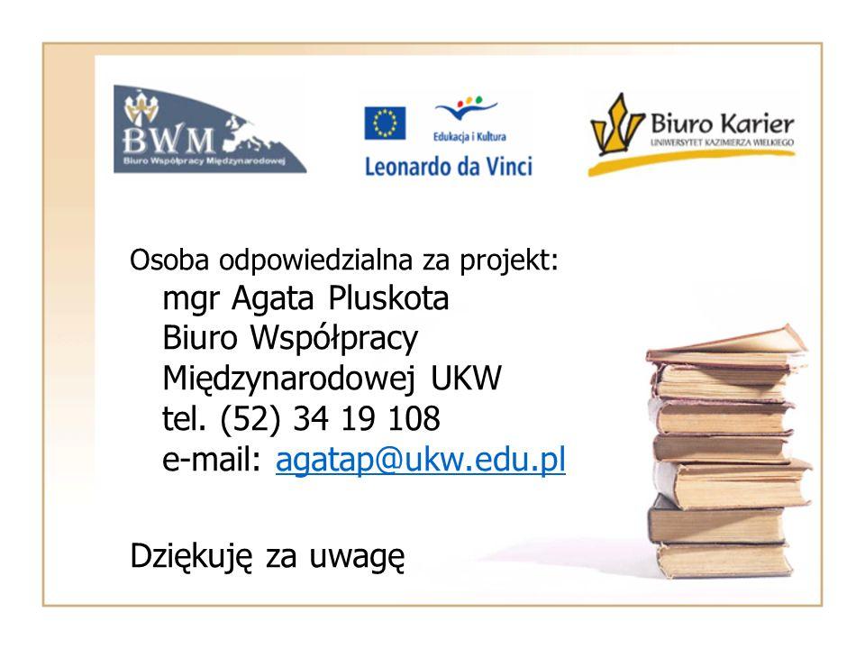 Osoba odpowiedzialna za projekt: mgr Agata Pluskota Biuro Współpracy Międzynarodowej UKW tel. (52) 34 19 108 e-mail: agatap@ukw.edu.pl