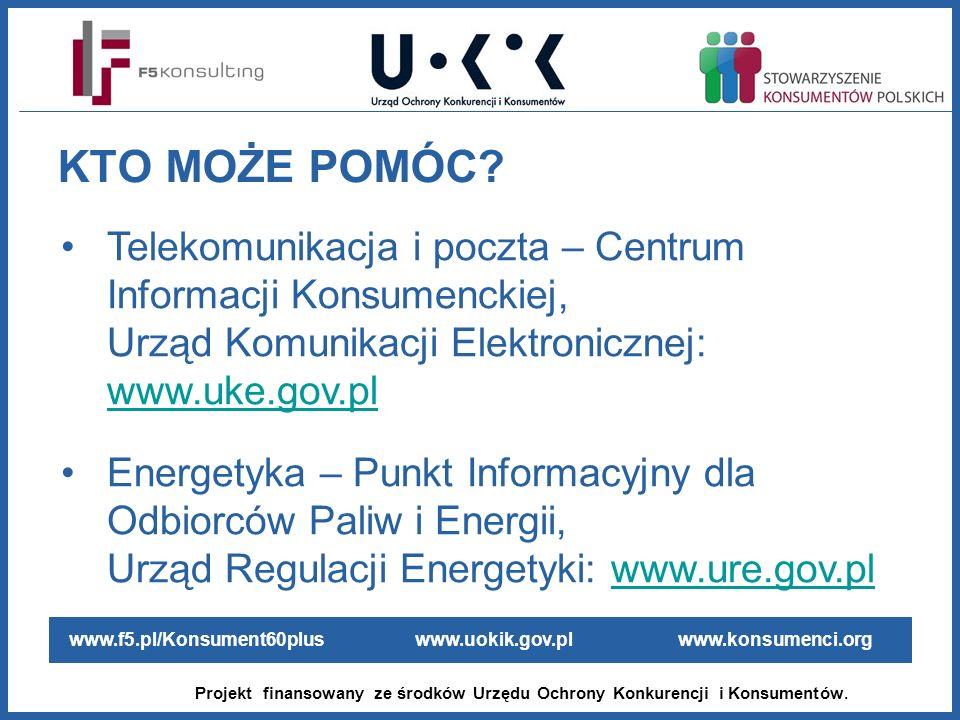 KTO MOŻE POMÓC Telekomunikacja i poczta – Centrum Informacji Konsumenckiej, Urząd Komunikacji Elektronicznej: www.uke.gov.pl.