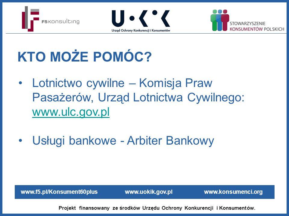 KTO MOŻE POMÓC Lotnictwo cywilne – Komisja Praw Pasażerów, Urząd Lotnictwa Cywilnego: www.ulc.gov.pl.