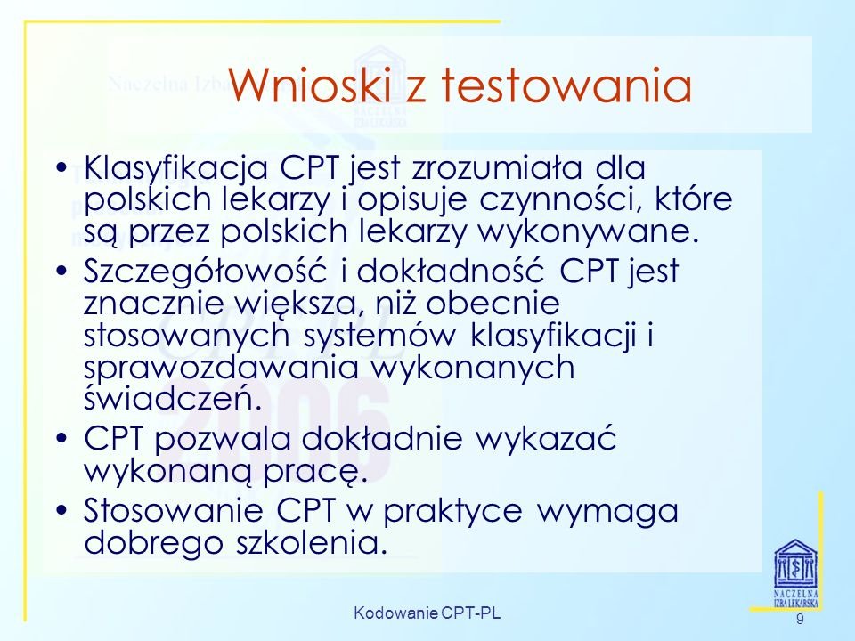 Wnioski z testowania Klasyfikacja CPT jest zrozumiała dla polskich lekarzy i opisuje czynności, które są przez polskich lekarzy wykonywane.