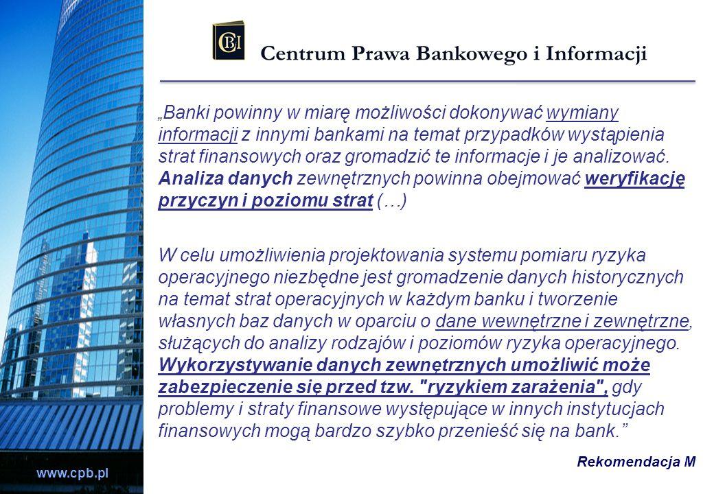 """""""Banki powinny w miarę możliwości dokonywać wymiany informacji z innymi bankami na temat przypadków wystąpienia strat finansowych oraz gromadzić te informacje i je analizować. Analiza danych zewnętrznych powinna obejmować weryfikację przyczyn i poziomu strat (…)"""
