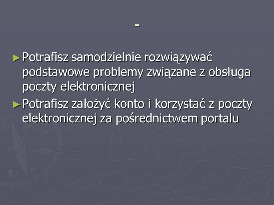 - Potrafisz samodzielnie rozwiązywać podstawowe problemy związane z obsługa poczty elektronicznej.