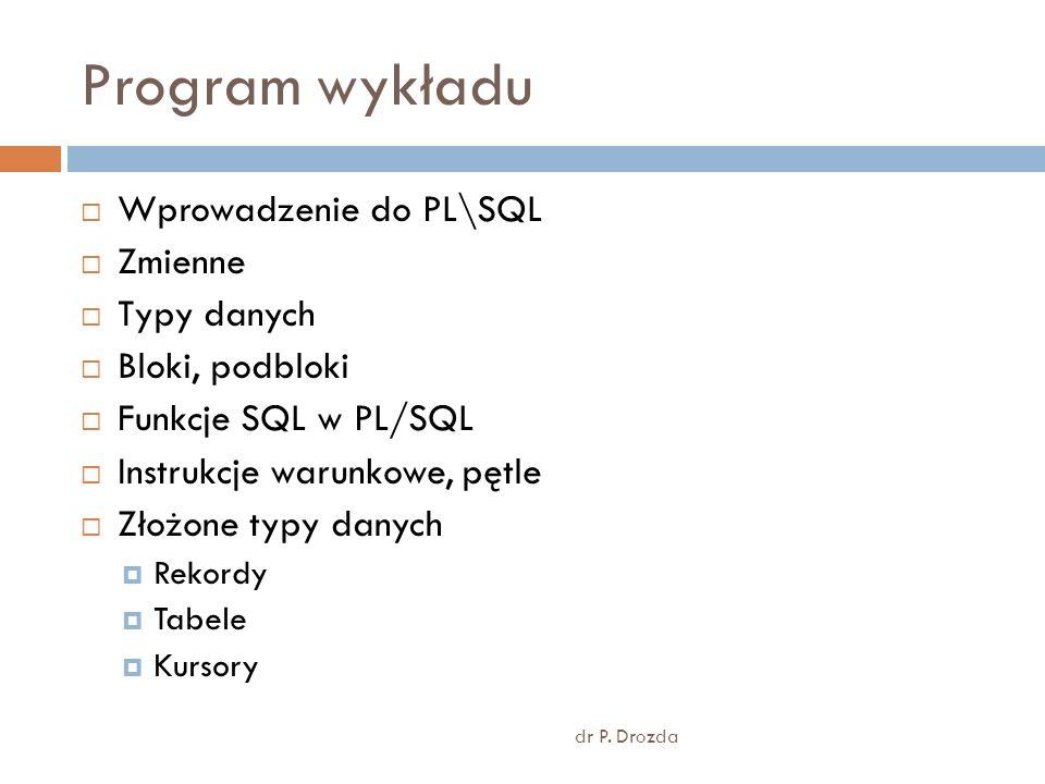 Program wykładu Wprowadzenie do PL\SQL Zmienne Typy danych