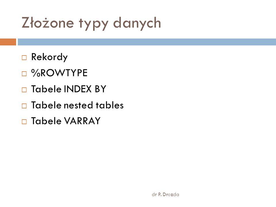 Złożone typy danych Rekordy %ROWTYPE Tabele INDEX BY