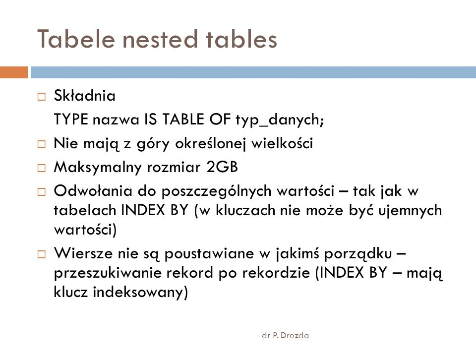 Tabele nested tables Składnia TYPE nazwa IS TABLE OF typ_danych;